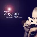 Zig-on (Come on AKA ver.)/MiNaf