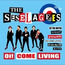Oi! COME LIVING/THE SESELAGEES
