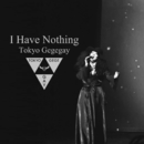 I Have Nothing (Cover Ver.)/東京ゲゲゲイ