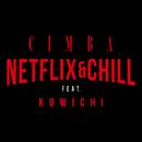 NETFLIX&CHILL (feat. KOWICHI)/CIMBA
