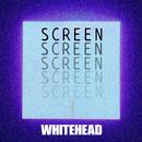 SCREEN/WHITEHEAD