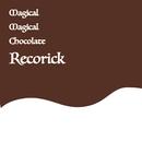 Magical Magical Chocolate/Recorick