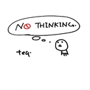 NO THINKING./teq.