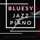 Bluesy Jazz Piano/Relaxing Piano Crew