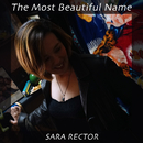 The Most Beautiful Name/Sara Rector