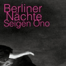 Berliner Nächte [DSD 2.8MHz]/Seigen Ono