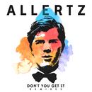Don't You Get It (Remixes)/Allertz