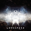 The Way We Move/Lovespeed