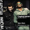 Vai e Vem (Ao Vivo) feat.Seu Jorge/Capital Inicial