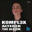 K0MPL3X - Altered The Album/K0MPL3X