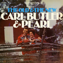 The Old and the New/Carl & Pearl Butler