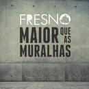 Maior Que As Muralhas/Fresno