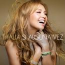 Si Alguna Vez/Thalía