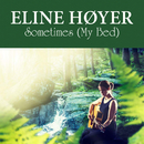 Sometimes (My Bed)/Eline Høyer