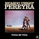 "Toda Mi Vida/Ricardo ""Chiqui"" Pereyra"