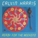 Ready For The Weekend/Calvin Harris