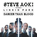 Darker Than Blood feat.Linkin Park/STEVE AOKI