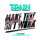 Make That Sh*t Work feat.Juicy J/T-Pain
