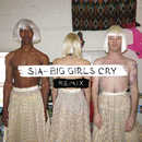 Big Girls Cry (Remixes)/Sia