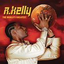 The World's Greatest/R. Kelly