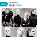 Playlist: The Very Best Of The Dixie Chicks/Dixie Chicks