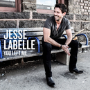 You Left Me/Jesse Labelle