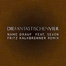 Name drauf (Fritz Kalkbrenner Remix) feat.Seven/Die Fantastischen Vier