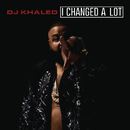 I Changed A Lot (Deluxe)/DJ Khaled