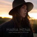I Don't Wanna See You with Her/Maria Mena