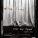 Over My Head (Cable Car)/The Fray