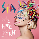 We Are Born/Sia