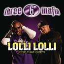 Lolli Lolli (Pop That Body) (Explicit Album Version) feat.Project Pat,Young D,Superpower/Three 6 Mafia