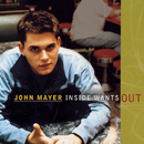 Inside Wants Out/John Mayer