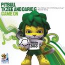 Game On/Pitbull, TKZee and Dario G