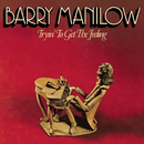 Tryin' To Get The Feeling/Barry Manilow