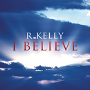 I Believe/R. Kelly