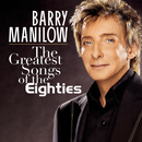The Greatest Songs Of The Eighties/Barry Manilow