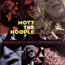 The Ballad Of Mott: A Retrospective/Mott The Hoople