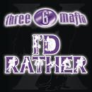 I'd Rather (Explicit Single Version) feat.Unk/Three 6 Mafia