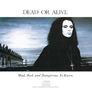 Mad, Bad And Dangerous To Know/Dead Or Alive