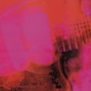 Loveless/My Bloody Valentine