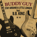 Stay Around A Little Longer feat.B.B. King/Buddy Guy