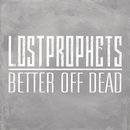 Better Off Dead/Lostprophets