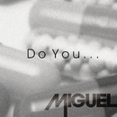 Do You.../Miguel