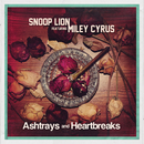 Ashtrays and Heartbreaks feat.Miley Cyrus/Snoop Lion