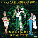 Singularity (Remixes) feat.My Name Is Kay/STEVE AOKI