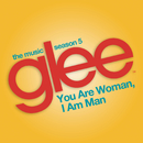 You are Woman, I am Man (Glee Cast Version feat. Ioan Gruffudd)/Glee Cast