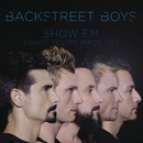 Show 'Em (What You're Made Of)/Backstreet Boys