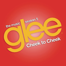Cheek to Cheek (Glee Cast Version)/Glee Cast
