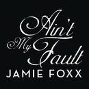 Ain't My Fault/Jamie Foxx